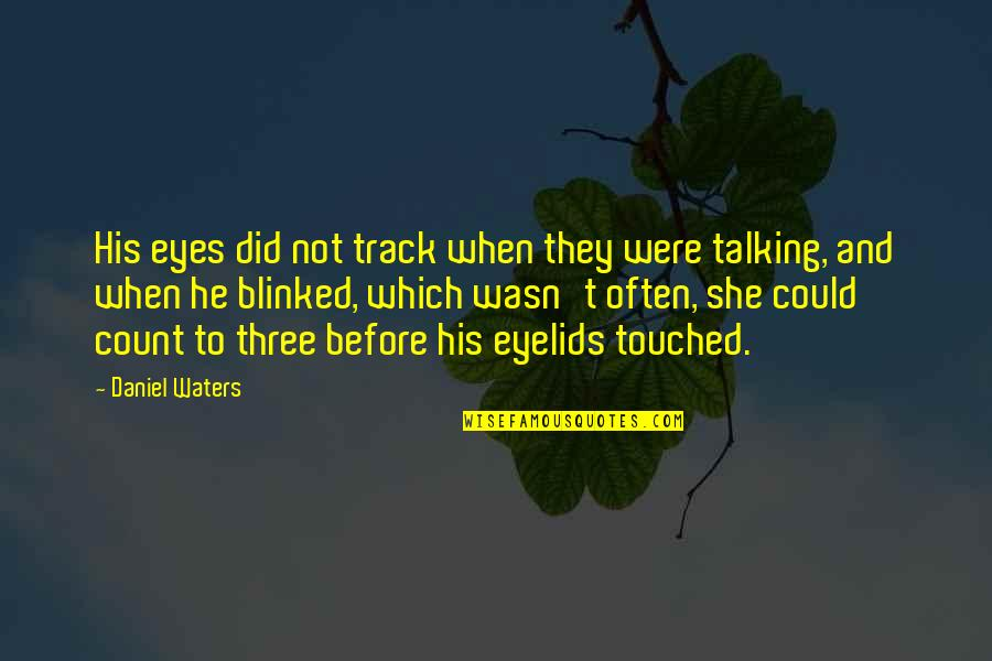 Eyelids Quotes By Daniel Waters: His eyes did not track when they were