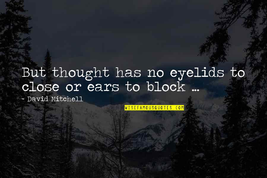 Eyelids Quotes By David Mitchell: But thought has no eyelids to close or