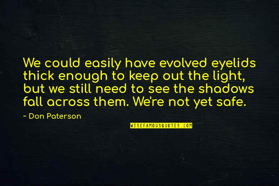 Eyelids Quotes By Don Paterson: We could easily have evolved eyelids thick enough
