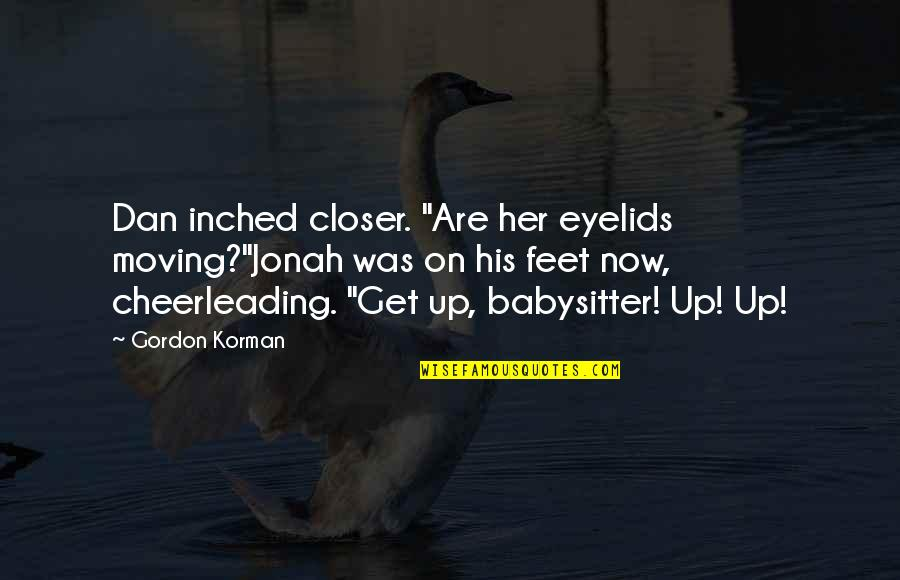 "Eyelids Quotes By Gordon Korman: Dan inched closer. ""Are her eyelids moving?""Jonah was"