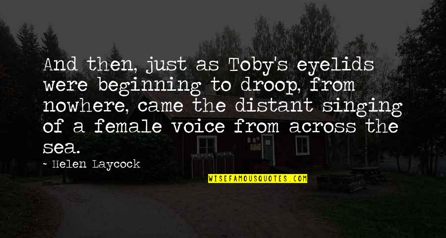 Eyelids Quotes By Helen Laycock: And then, just as Toby's eyelids were beginning