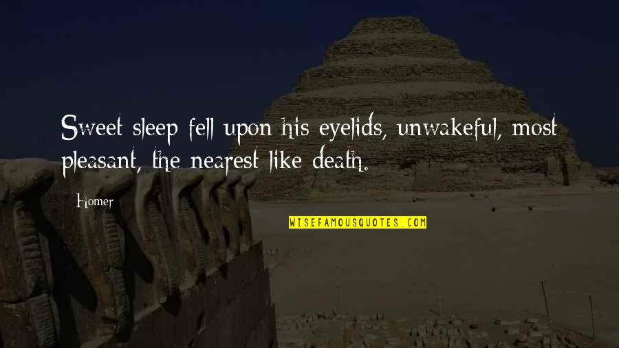 Eyelids Quotes By Homer: Sweet sleep fell upon his eyelids, unwakeful, most