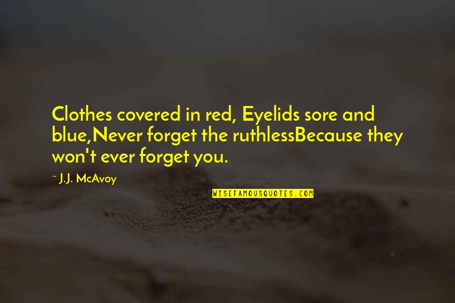 Eyelids Quotes By J.J. McAvoy: Clothes covered in red, Eyelids sore and blue,Never