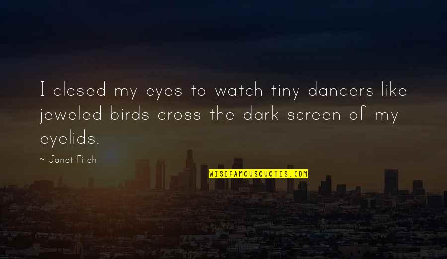 Eyelids Quotes By Janet Fitch: I closed my eyes to watch tiny dancers
