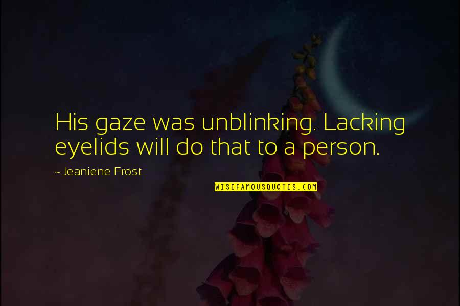 Eyelids Quotes By Jeaniene Frost: His gaze was unblinking. Lacking eyelids will do