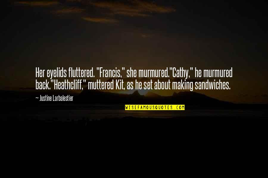 "Eyelids Quotes By Justine Larbalestier: Her eyelids fluttered. ""Francis,"" she murmured.""Cathy,"" he murmured"
