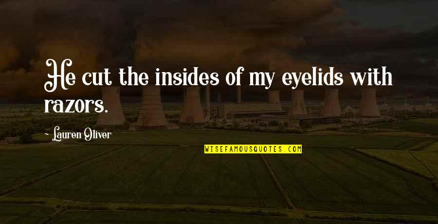 Eyelids Quotes By Lauren Oliver: He cut the insides of my eyelids with
