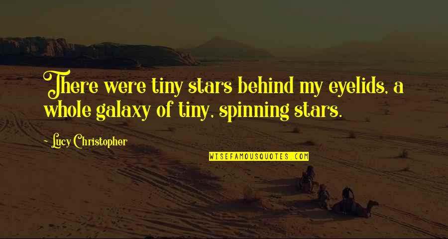 Eyelids Quotes By Lucy Christopher: There were tiny stars behind my eyelids, a