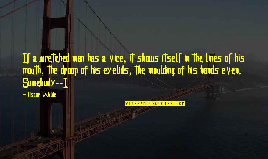 Eyelids Quotes By Oscar Wilde: If a wretched man has a vice, it