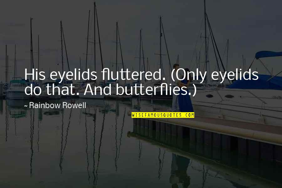 Eyelids Quotes By Rainbow Rowell: His eyelids fluttered. (Only eyelids do that. And