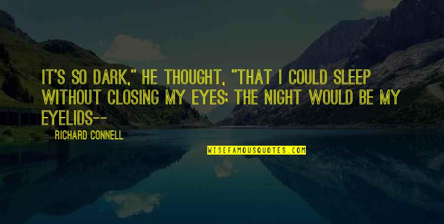 "Eyelids Quotes By Richard Connell: It's so dark,"" he thought, ""that I could"