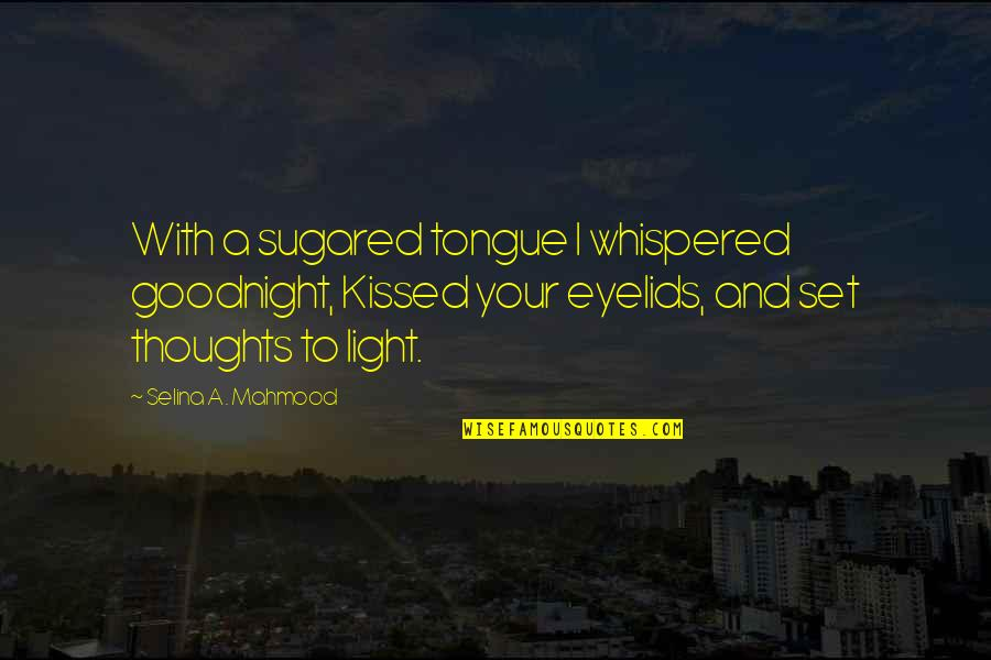 Eyelids Quotes By Selina A. Mahmood: With a sugared tongue I whispered goodnight, Kissed
