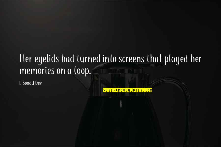 Eyelids Quotes By Sonali Dev: Her eyelids had turned into screens that played