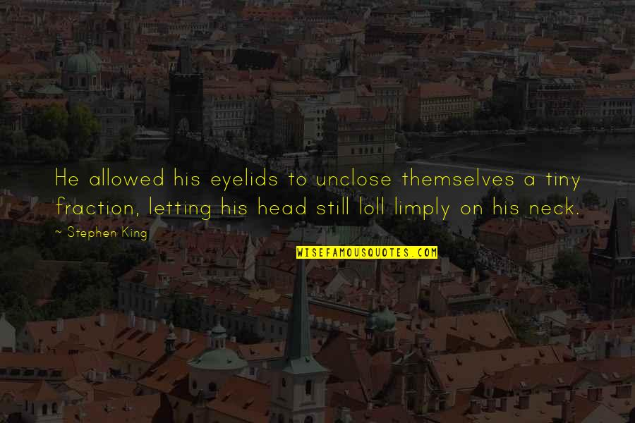 Eyelids Quotes By Stephen King: He allowed his eyelids to unclose themselves a