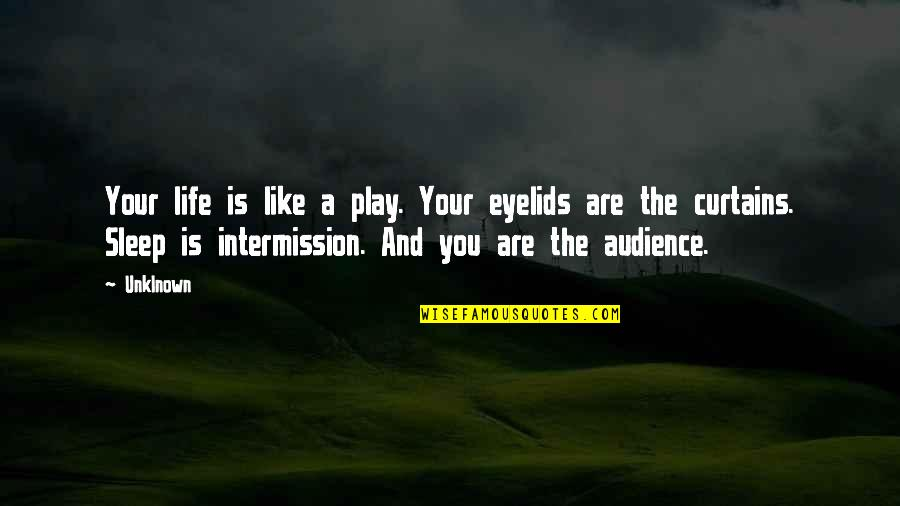 Eyelids Quotes By Unklnown: Your life is like a play. Your eyelids