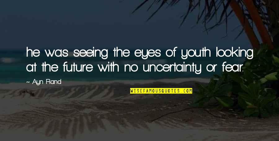 Eyes And Future Quotes By Ayn Rand: he was seeing the eyes of youth looking