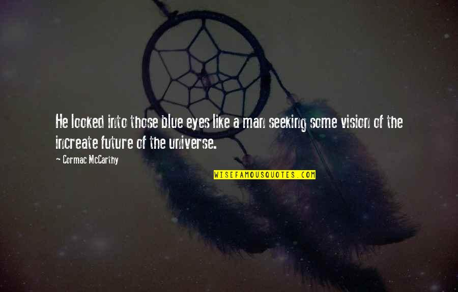 Eyes And Future Quotes By Cormac McCarthy: He looked into those blue eyes like a