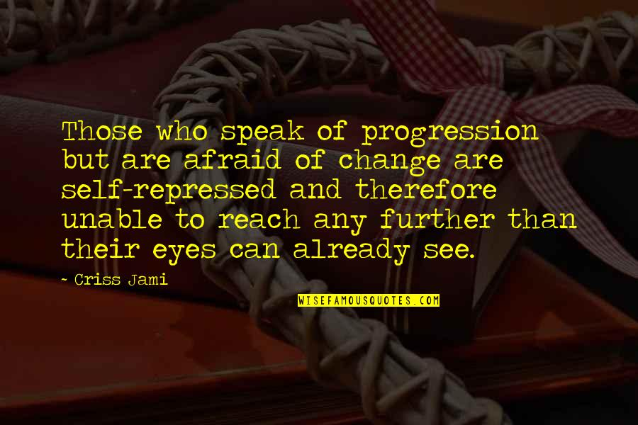 Eyes And Future Quotes By Criss Jami: Those who speak of progression but are afraid