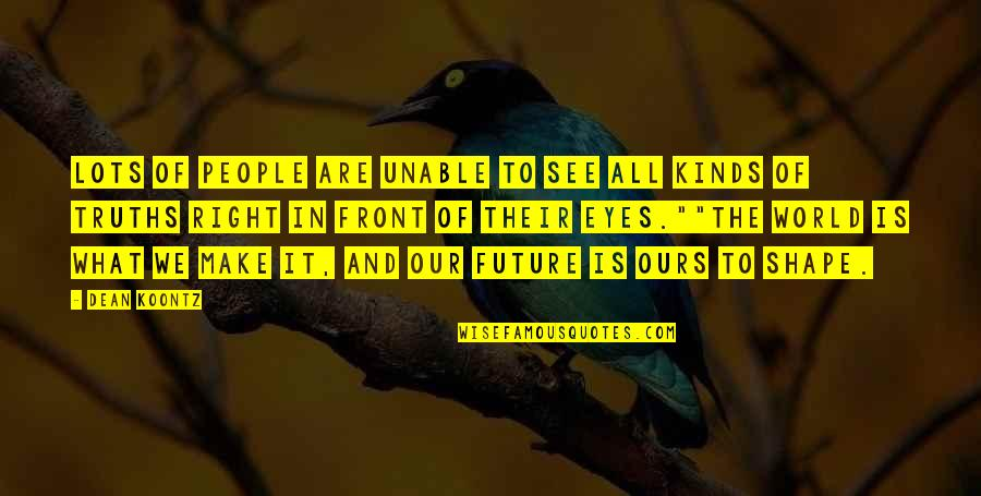 Eyes And Future Quotes By Dean Koontz: Lots of people are unable to see all