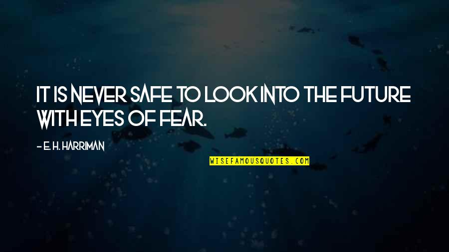 Eyes And Future Quotes By E. H. Harriman: It is never safe to look into the