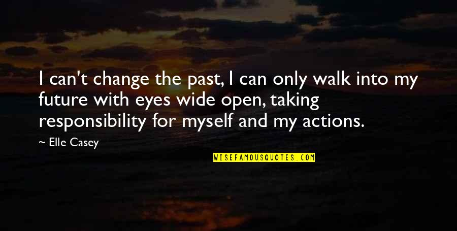 Eyes And Future Quotes By Elle Casey: I can't change the past, I can only