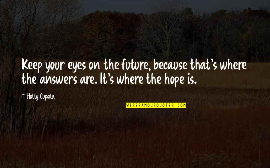 Eyes And Future Quotes By Holly Cupala: Keep your eyes on the future, because that's