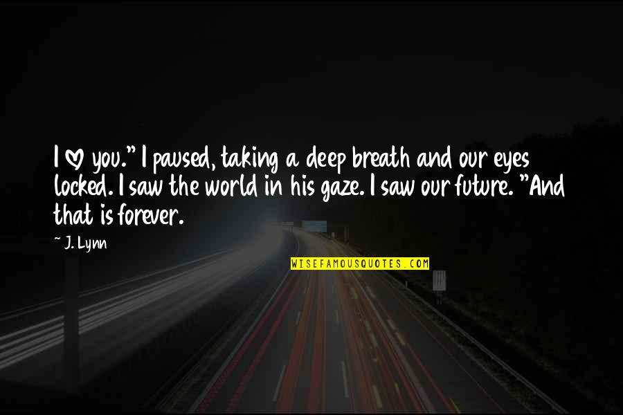 """Eyes And Future Quotes By J. Lynn: I love you."""" I paused, taking a deep"""