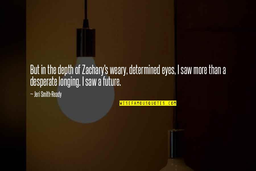 Eyes And Future Quotes By Jeri Smith-Ready: But in the depth of Zachary's weary, determined