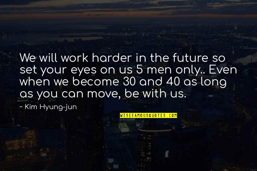 Eyes And Future Quotes By Kim Hyung-jun: We will work harder in the future so
