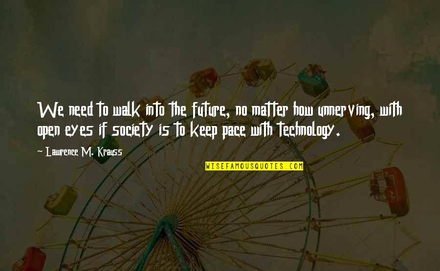 Eyes And Future Quotes By Lawrence M. Krauss: We need to walk into the future, no