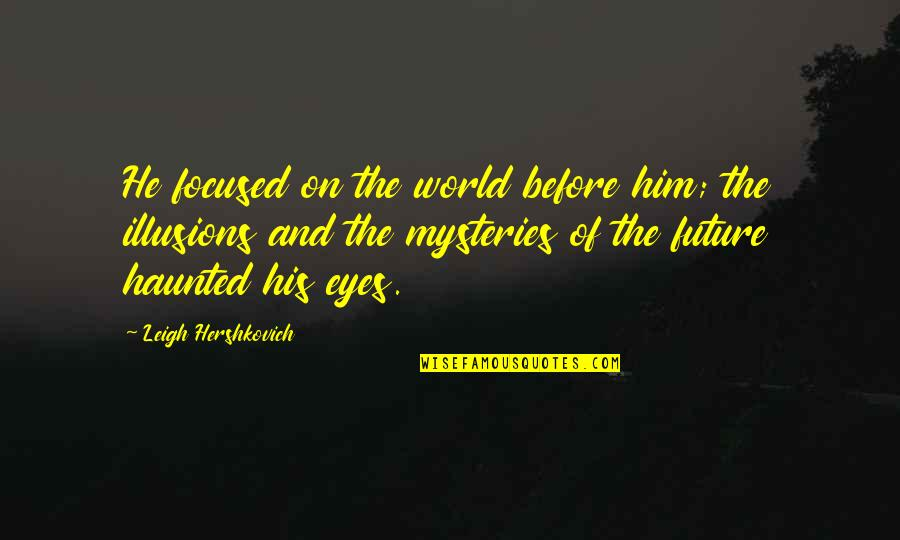 Eyes And Future Quotes By Leigh Hershkovich: He focused on the world before him; the