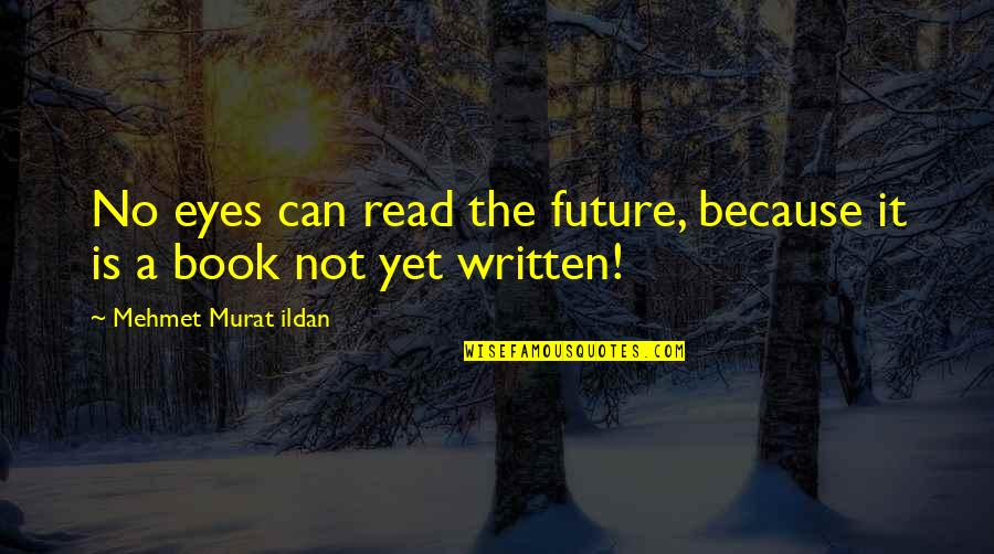 Eyes And Future Quotes By Mehmet Murat Ildan: No eyes can read the future, because it