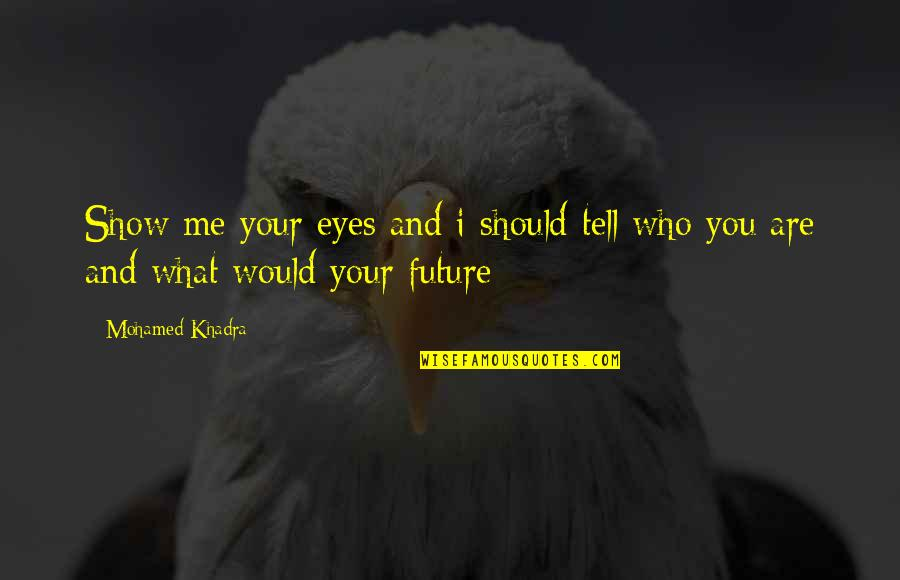 Eyes And Future Quotes By Mohamed Khadra: Show me your eyes and i should tell
