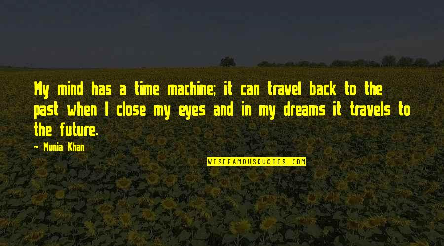 Eyes And Future Quotes By Munia Khan: My mind has a time machine; it can