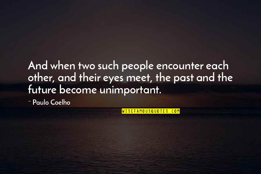 Eyes And Future Quotes By Paulo Coelho: And when two such people encounter each other,
