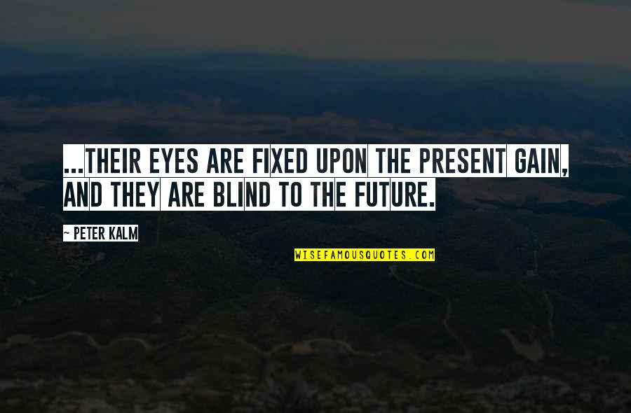 Eyes And Future Quotes By Peter Kalm: ...their eyes are fixed upon the present gain,