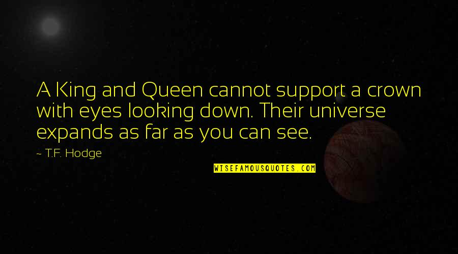 Eyes And Future Quotes By T.F. Hodge: A King and Queen cannot support a crown