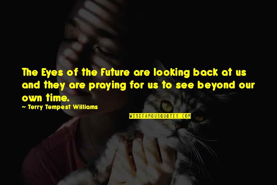 Eyes And Future Quotes By Terry Tempest Williams: The Eyes of the Future are looking back