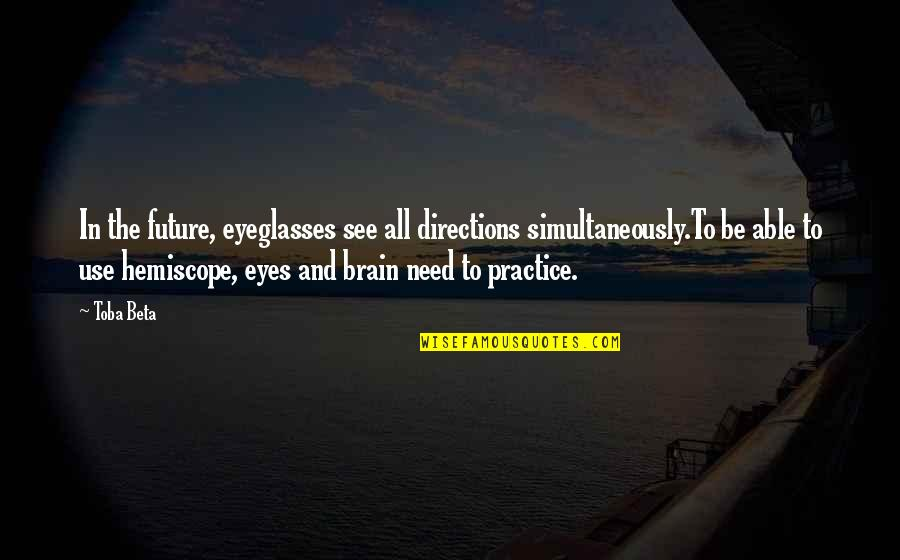 Eyes And Future Quotes By Toba Beta: In the future, eyeglasses see all directions simultaneously.To