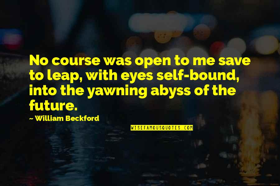 Eyes And Future Quotes By William Beckford: No course was open to me save to