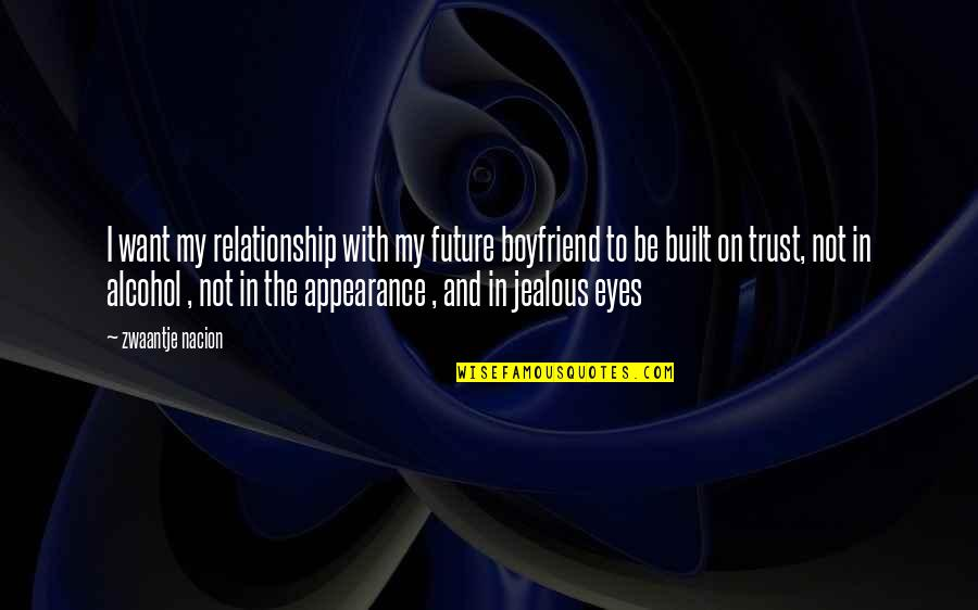 Eyes And Future Quotes By Zwaantje Nacion: I want my relationship with my future boyfriend