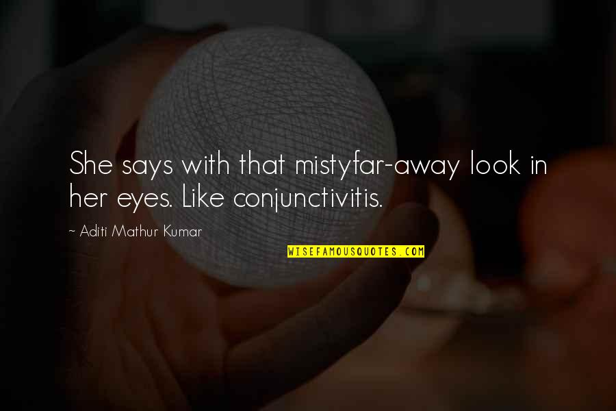 Eyes Funny Quotes By Aditi Mathur Kumar: She says with that mistyfar-away look in her