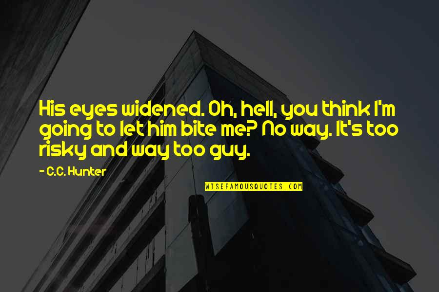Eyes Funny Quotes By C.C. Hunter: His eyes widened. Oh, hell, you think I'm