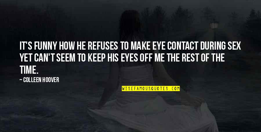 Eyes Funny Quotes By Colleen Hoover: It's funny how he refuses to make eye