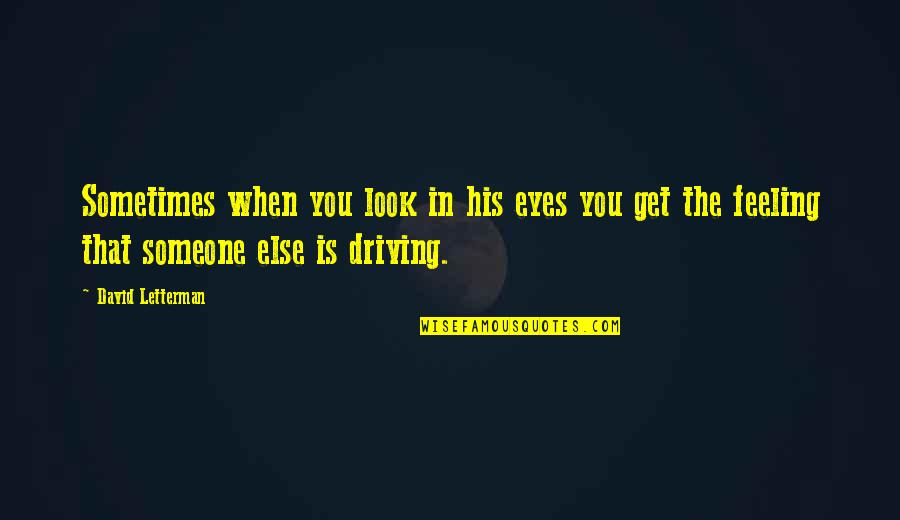 Eyes Funny Quotes By David Letterman: Sometimes when you look in his eyes you