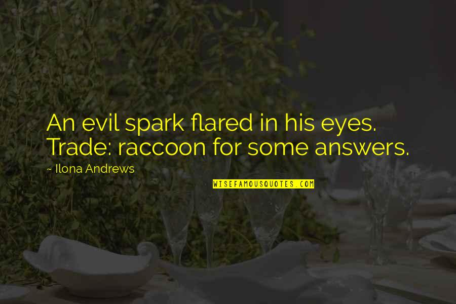 Eyes Funny Quotes By Ilona Andrews: An evil spark flared in his eyes. Trade: