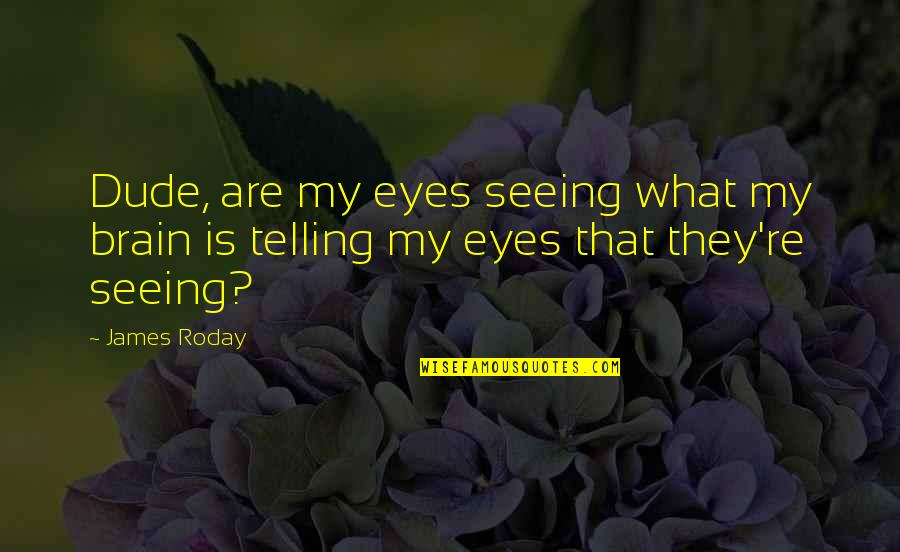 Eyes Funny Quotes By James Roday: Dude, are my eyes seeing what my brain