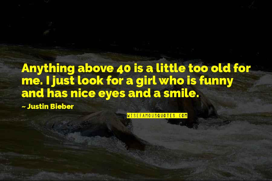 Eyes Funny Quotes By Justin Bieber: Anything above 40 is a little too old