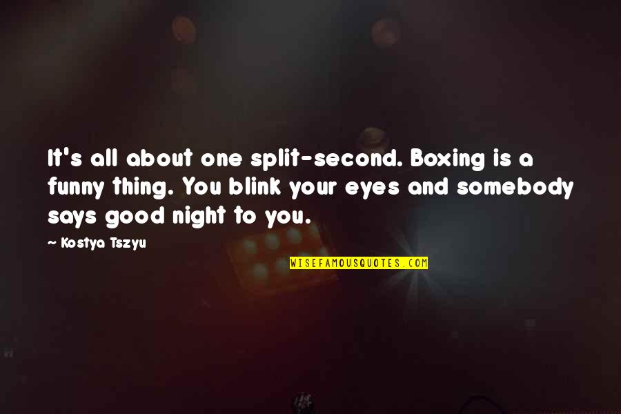 Eyes Funny Quotes By Kostya Tszyu: It's all about one split-second. Boxing is a