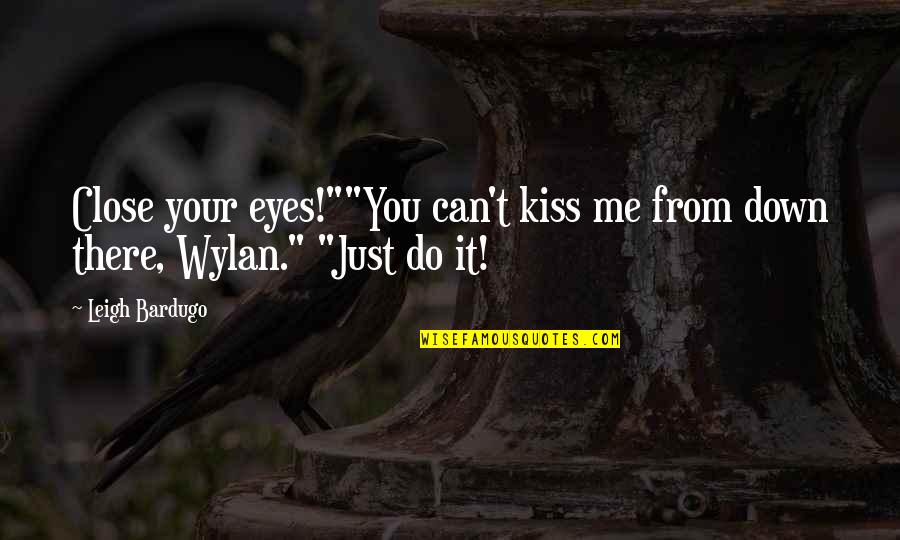 "Eyes Funny Quotes By Leigh Bardugo: Close your eyes!""""You can't kiss me from down"